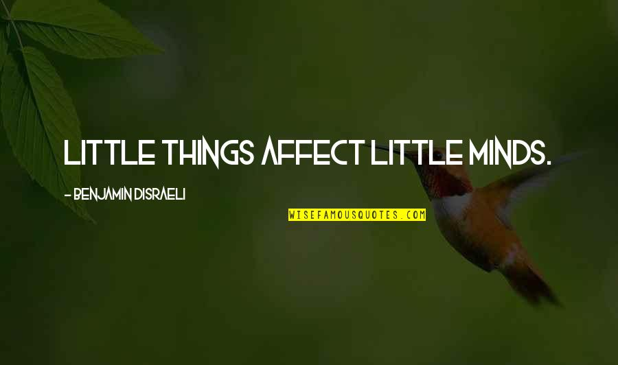 Annual Function Invitation Quotes By Benjamin Disraeli: Little things affect little minds.