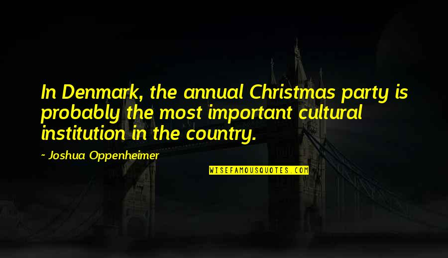 Annual Party Quotes By Joshua Oppenheimer: In Denmark, the annual Christmas party is probably