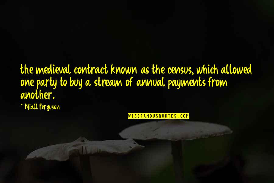 Annual Party Quotes By Niall Ferguson: the medieval contract known as the census, which