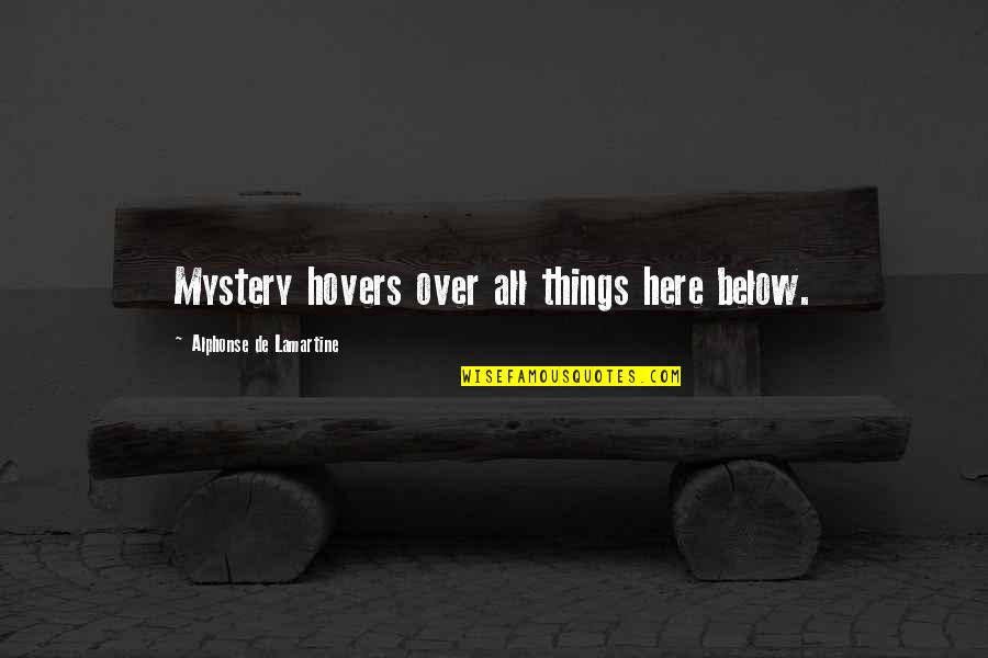Ano Ka Ngayon Quotes By Alphonse De Lamartine: Mystery hovers over all things here below.