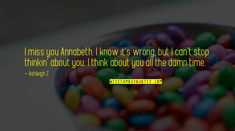 Ano Ka Ngayon Quotes By Ashleigh Z.: I miss you Annabeth. I know it's wrong,