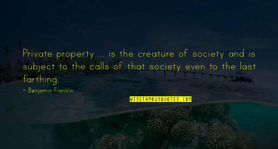 Ano Ka Ngayon Quotes By Benjamin Franklin: Private property ... is the creature of society