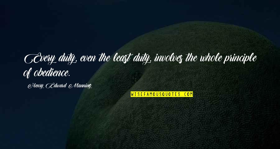 Ano Ka Ngayon Quotes By Henry Edward Manning: Every duty, even the least duty, involves the