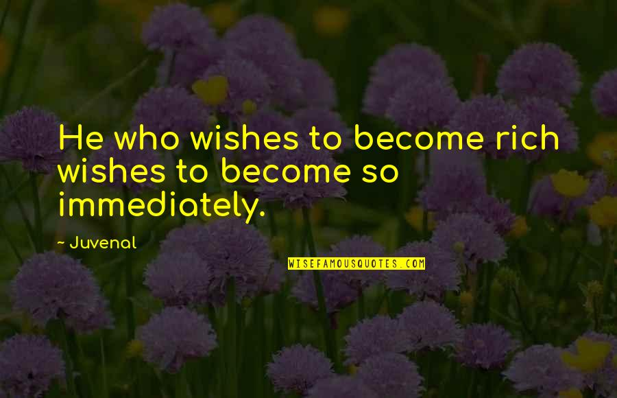 Ano Ka Ngayon Quotes By Juvenal: He who wishes to become rich wishes to