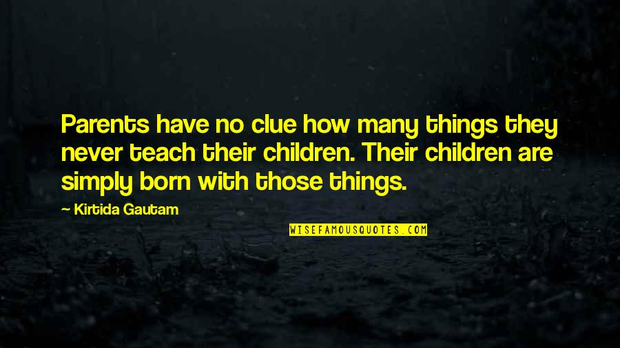 Ano Ka Ngayon Quotes By Kirtida Gautam: Parents have no clue how many things they
