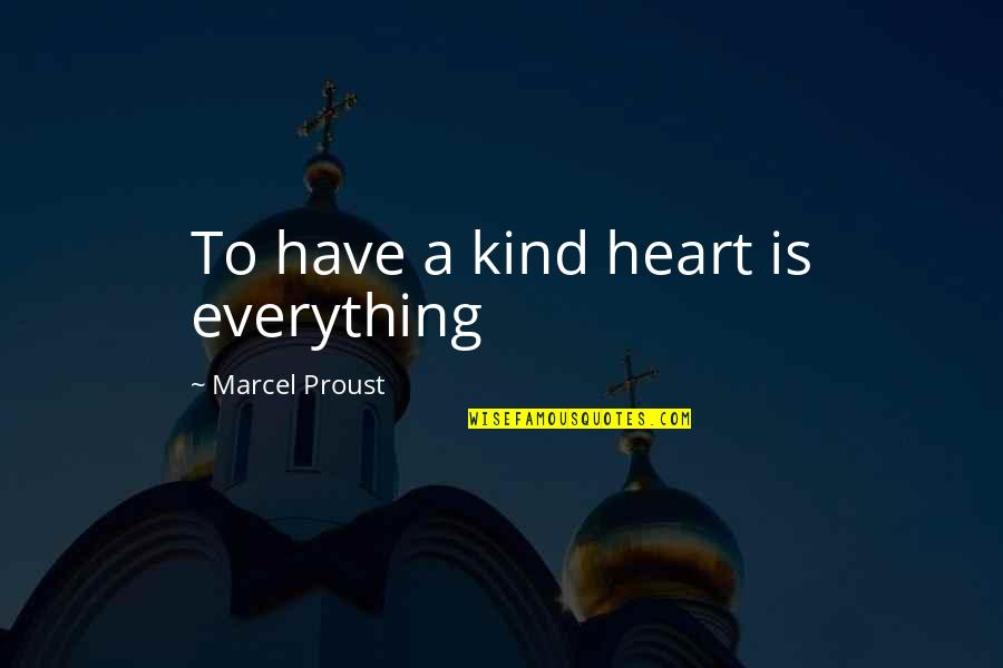 Ano Ka Ngayon Quotes By Marcel Proust: To have a kind heart is everything