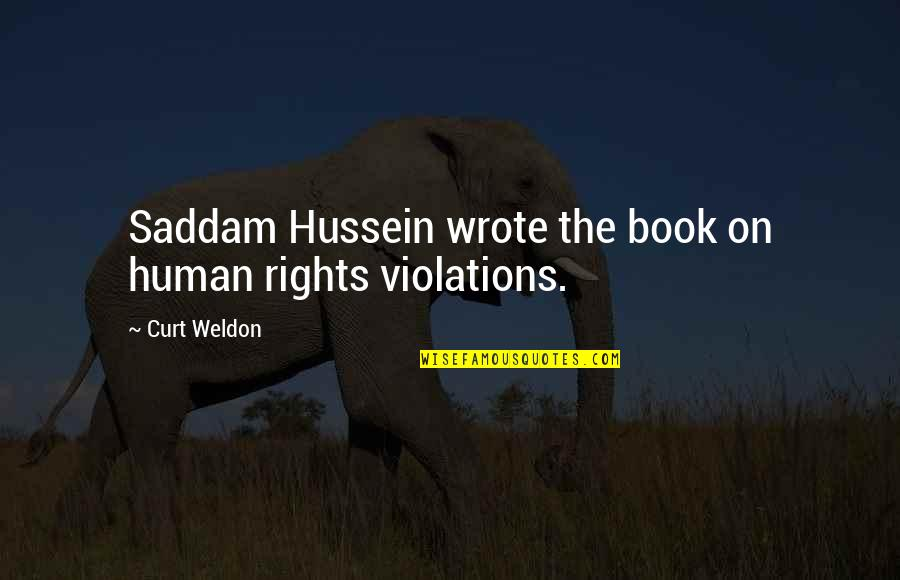 Anonymous Legion Quotes By Curt Weldon: Saddam Hussein wrote the book on human rights