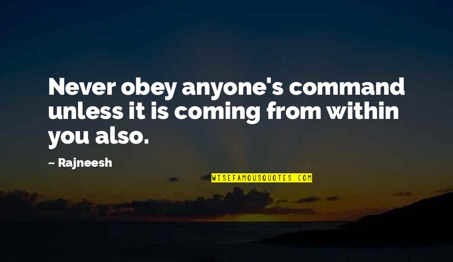 Anonymous Legion Quotes By Rajneesh: Never obey anyone's command unless it is coming