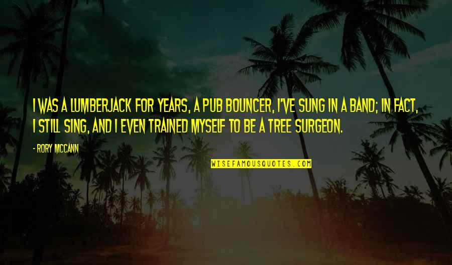 Anonymous Legion Quotes By Rory McCann: I was a lumberjack for years, a pub