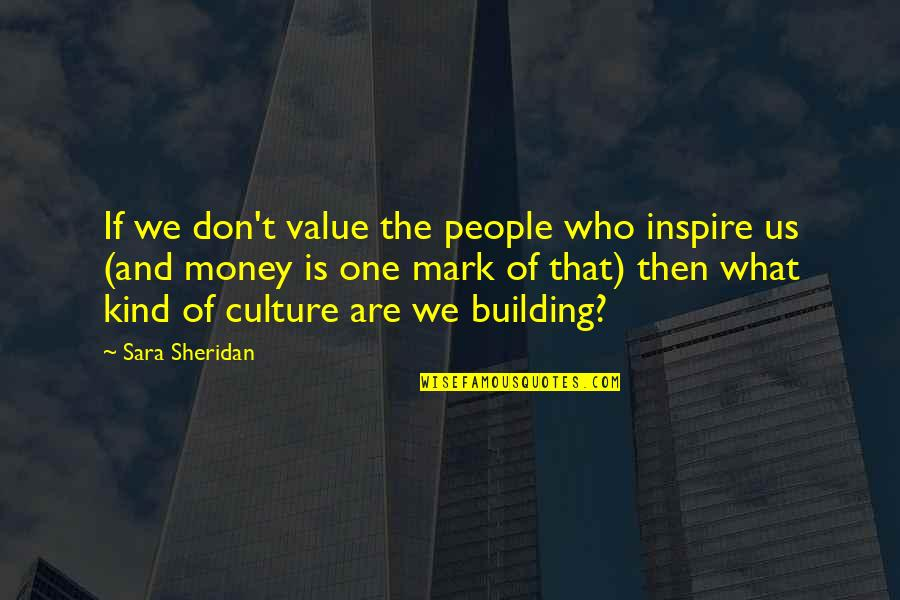 Anonymous Legion Quotes By Sara Sheridan: If we don't value the people who inspire