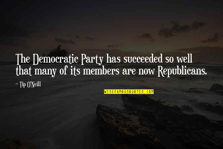 Anonymous Legion Quotes By Tip O'Neill: The Democratic Party has succeeded so well that