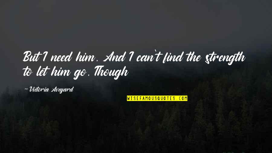 Anonymous Legion Quotes By Victoria Aveyard: But I need him. And I can't find