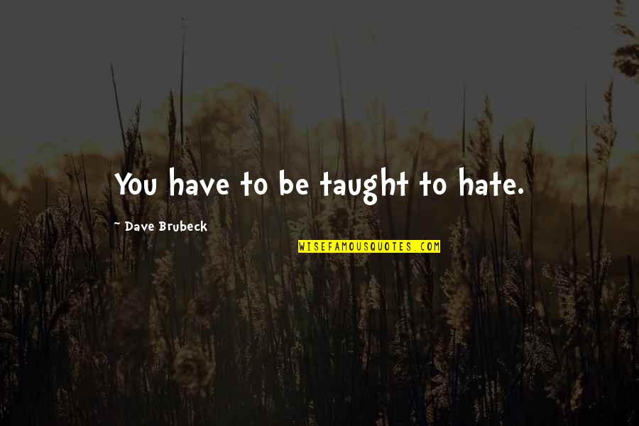 Anonymous V For Vendetta Quotes By Dave Brubeck: You have to be taught to hate.