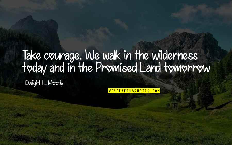 Anonymous V For Vendetta Quotes By Dwight L. Moody: Take courage. We walk in the wilderness today