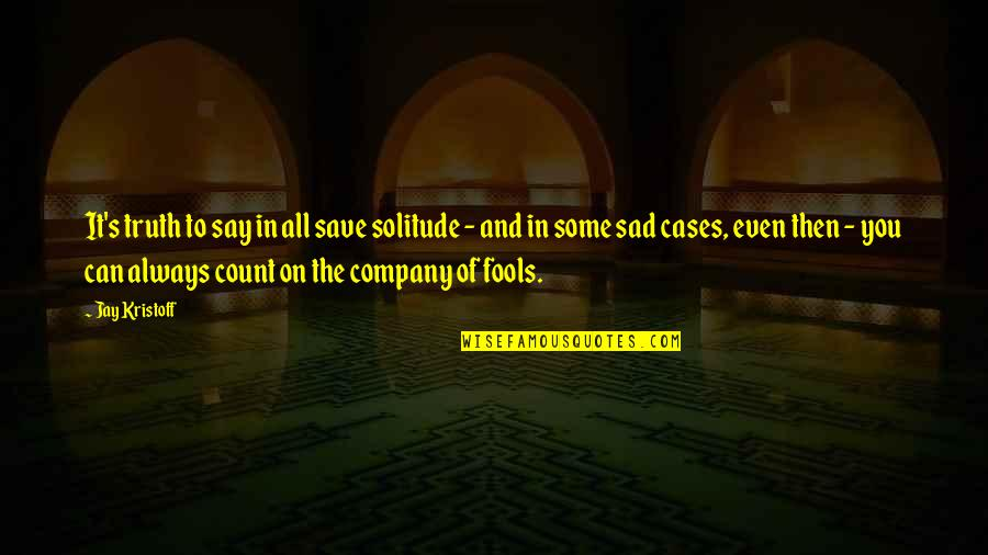 Anonymous V For Vendetta Quotes By Jay Kristoff: It's truth to say in all save solitude