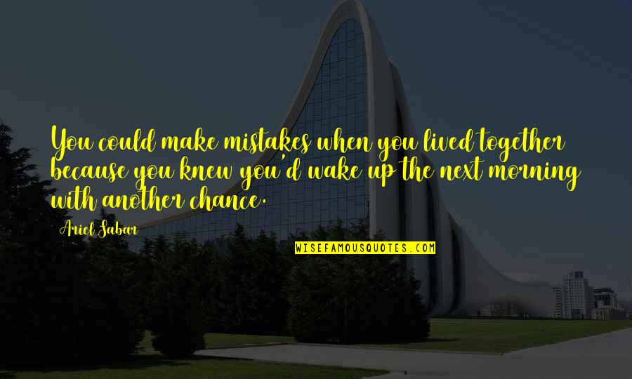 Another Chance At Love Quotes By Ariel Sabar: You could make mistakes when you lived together