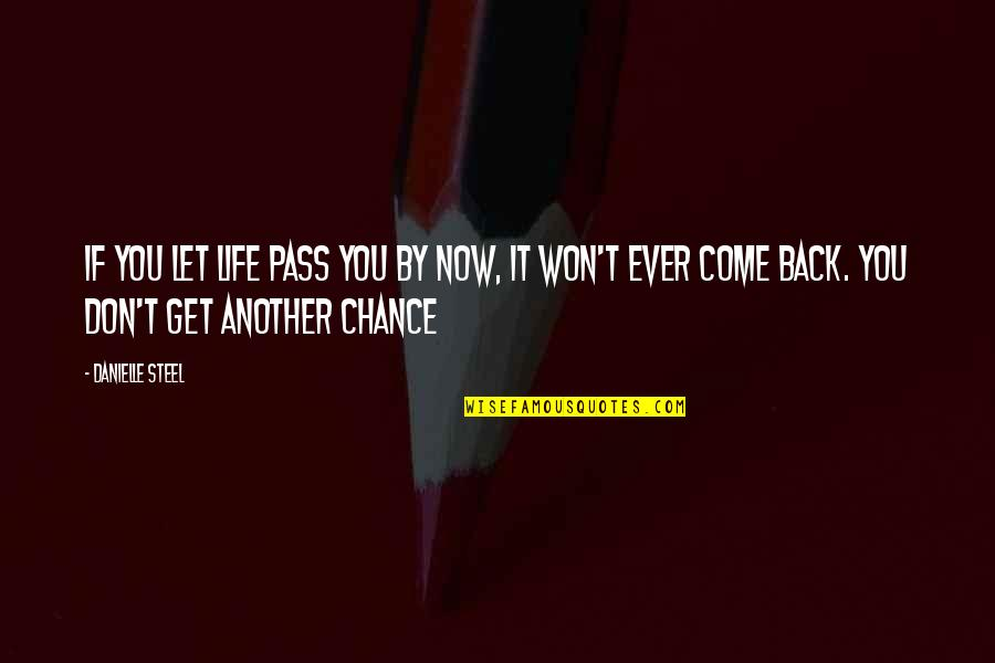 Another Chance At Love Quotes By Danielle Steel: If you let life pass you by now,