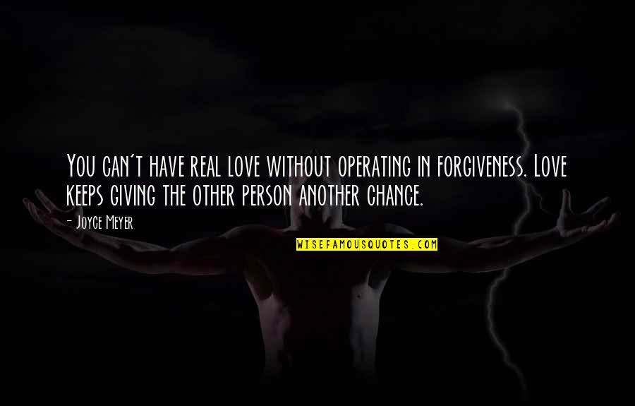 Another Chance At Love Quotes By Joyce Meyer: You can't have real love without operating in