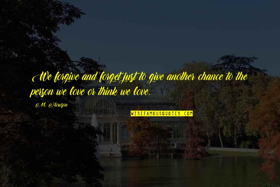 Another Chance At Love Quotes By M. Howson: We forgive and forget just to give another