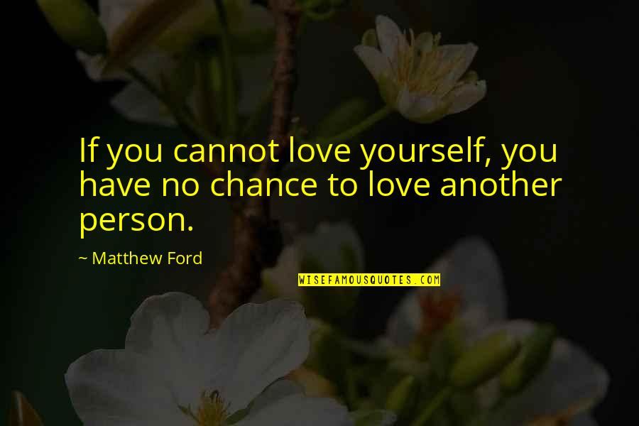 Another Chance At Love Quotes By Matthew Ford: If you cannot love yourself, you have no