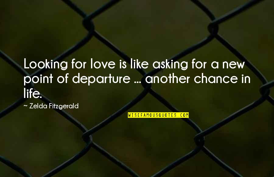 Another Chance At Love Quotes By Zelda Fitzgerald: Looking for love is like asking for a