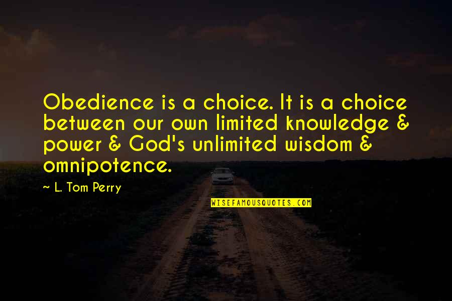 Another Day Passes Quotes By L. Tom Perry: Obedience is a choice. It is a choice