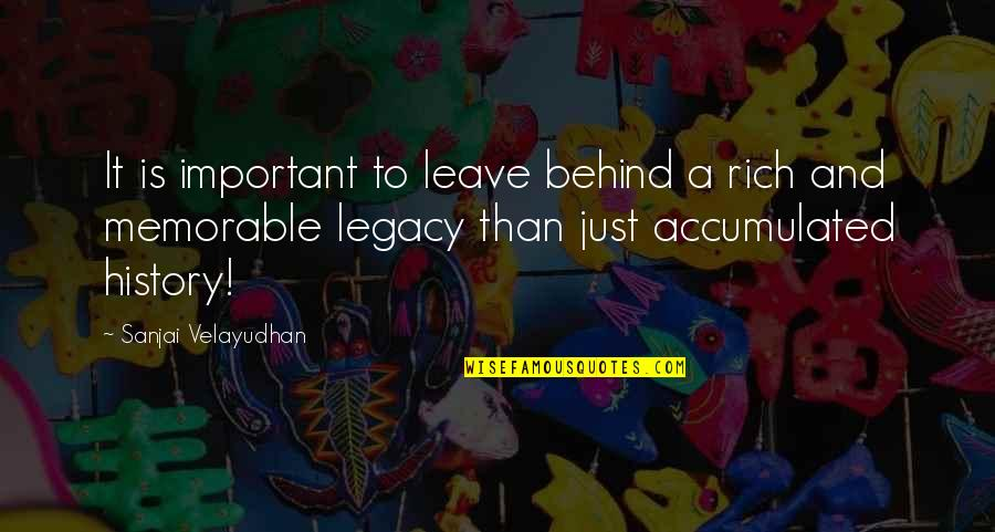 Another Day Passes Quotes By Sanjai Velayudhan: It is important to leave behind a rich