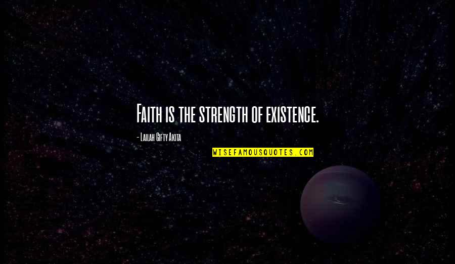 Another Girl Stealing Your Boyfriend Quotes By Lailah Gifty Akita: Faith is the strength of existence.