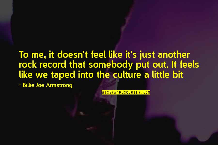 Another Like Me Quotes By Billie Joe Armstrong: To me, it doesn't feel like it's just