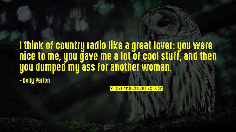 Another Like Me Quotes By Dolly Parton: I think of country radio like a great