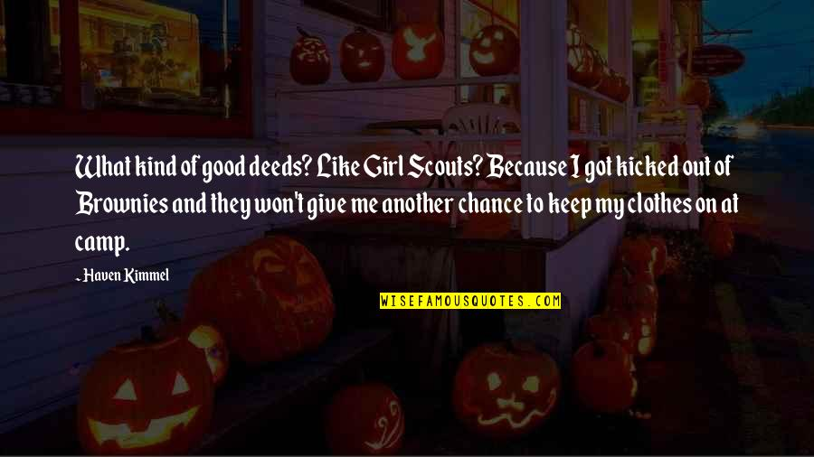 Another Like Me Quotes By Haven Kimmel: What kind of good deeds? Like Girl Scouts?
