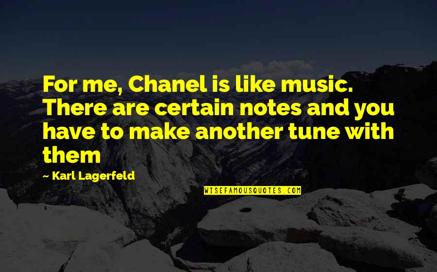 Another Like Me Quotes By Karl Lagerfeld: For me, Chanel is like music. There are