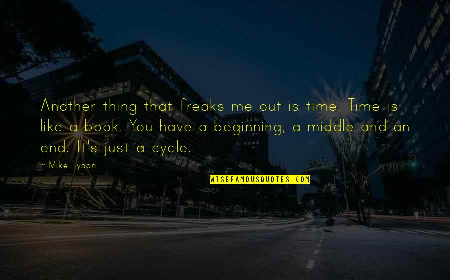 Another Like Me Quotes By Mike Tyson: Another thing that freaks me out is time.