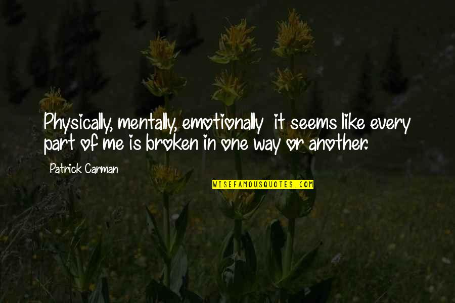Another Like Me Quotes By Patrick Carman: Physically, mentally, emotionally it seems like every part
