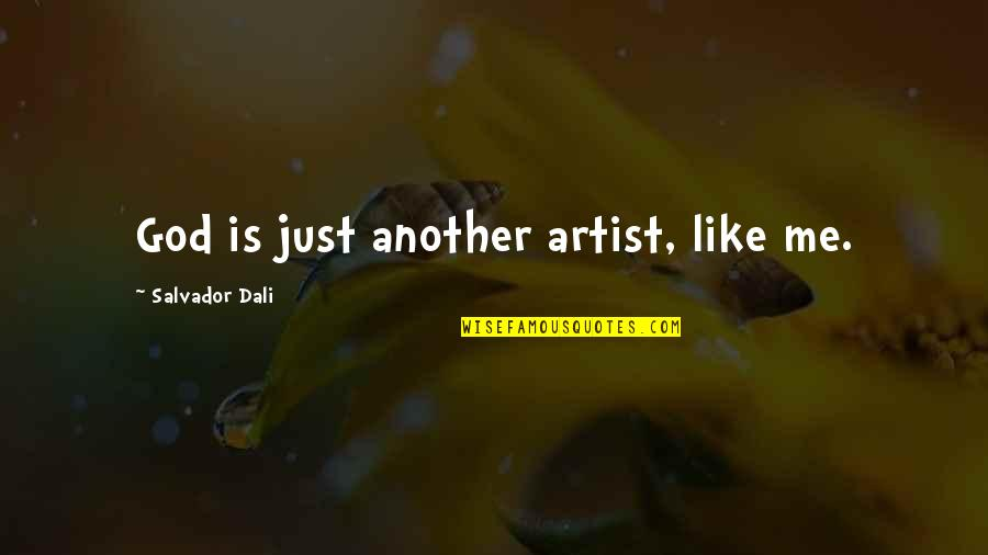 Another Like Me Quotes By Salvador Dali: God is just another artist, like me.