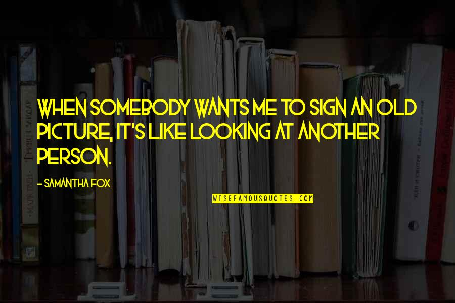 Another Like Me Quotes By Samantha Fox: When somebody wants me to sign an old