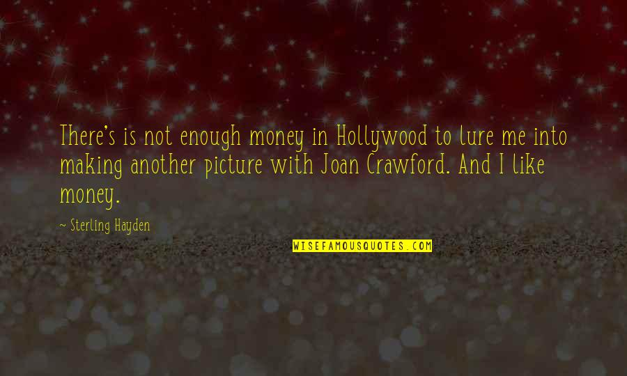 Another Like Me Quotes By Sterling Hayden: There's is not enough money in Hollywood to
