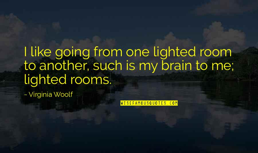 Another Like Me Quotes By Virginia Woolf: I like going from one lighted room to