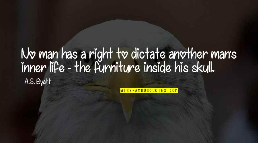 Another Man Quotes By A.S. Byatt: No man has a right to dictate another