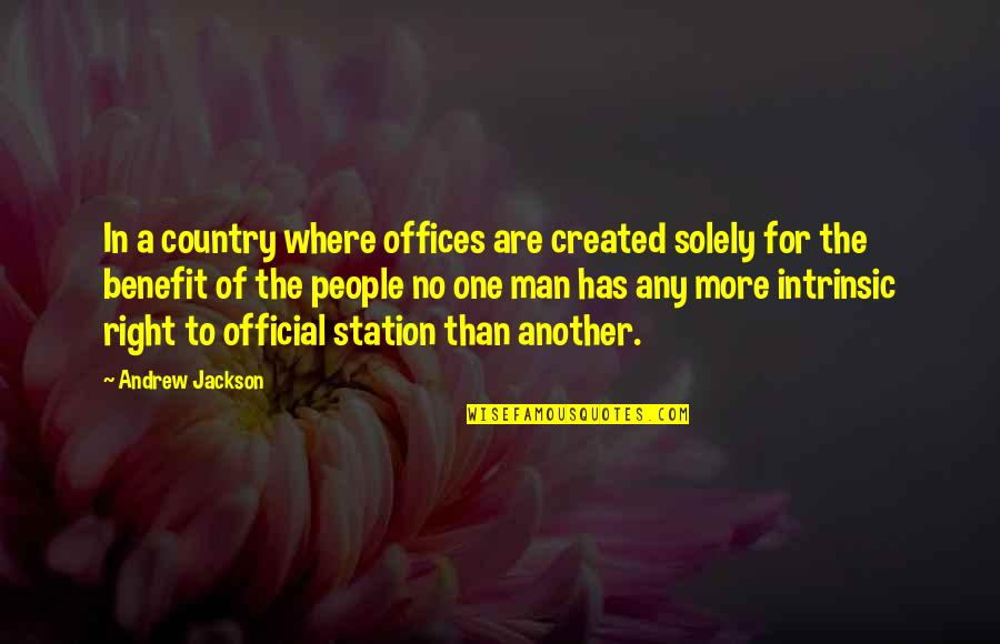 Another Man Quotes By Andrew Jackson: In a country where offices are created solely