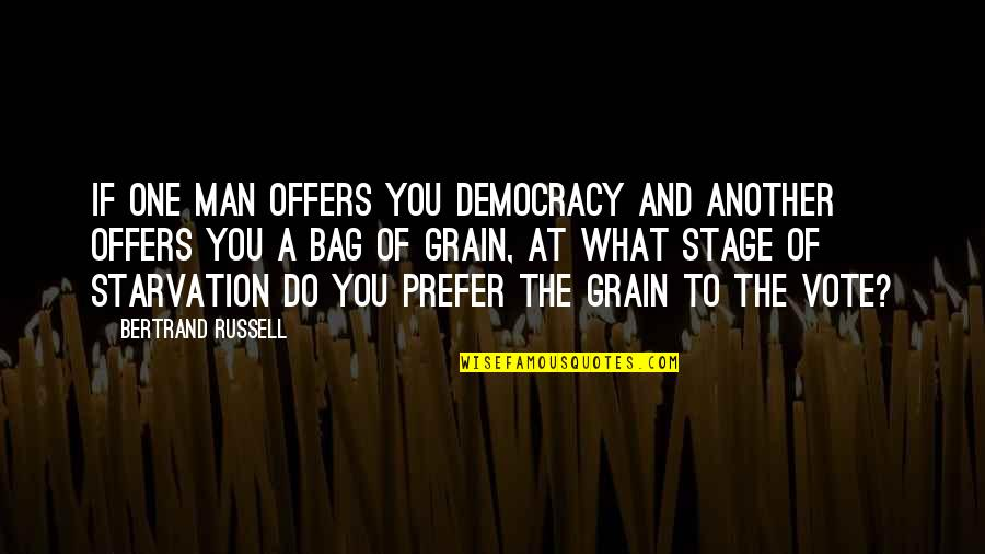 Another Man Quotes By Bertrand Russell: If one man offers you democracy and another