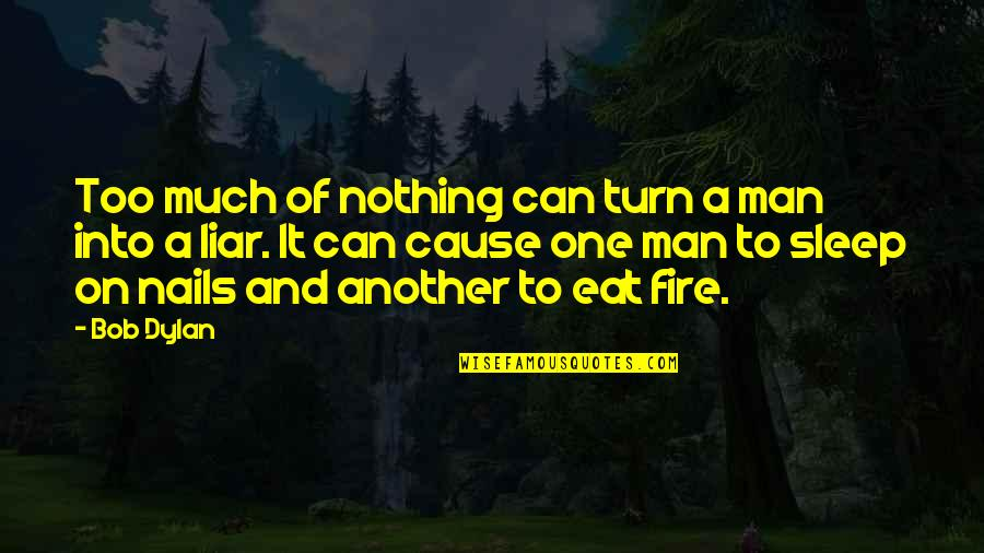 Another Man Quotes By Bob Dylan: Too much of nothing can turn a man