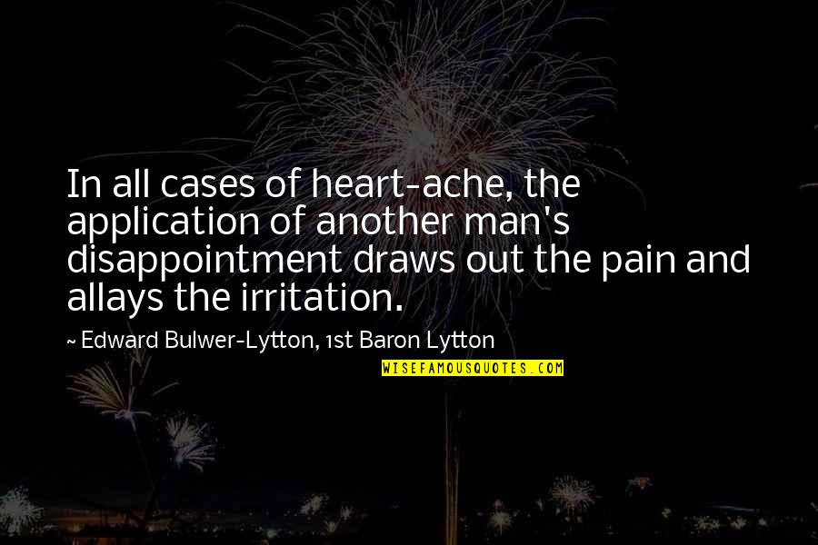 Another Man Quotes By Edward Bulwer-Lytton, 1st Baron Lytton: In all cases of heart-ache, the application of