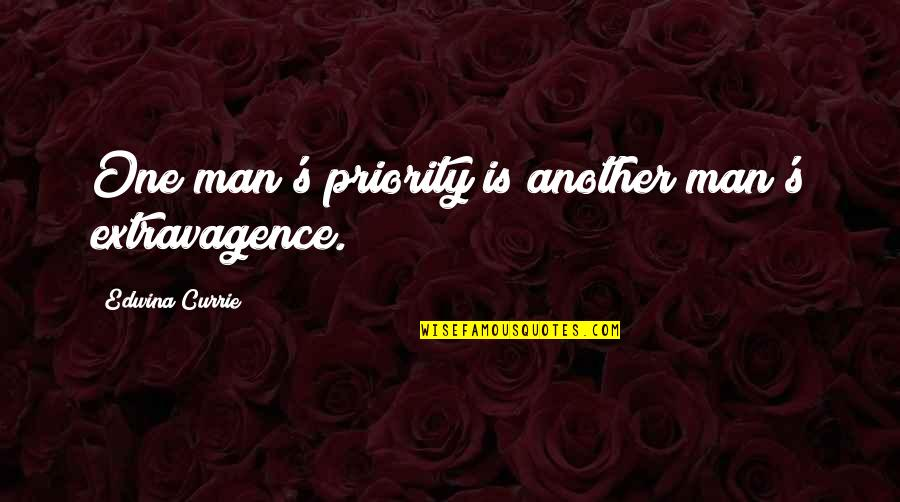Another Man Quotes By Edwina Currie: One man's priority is another man's extravagence.