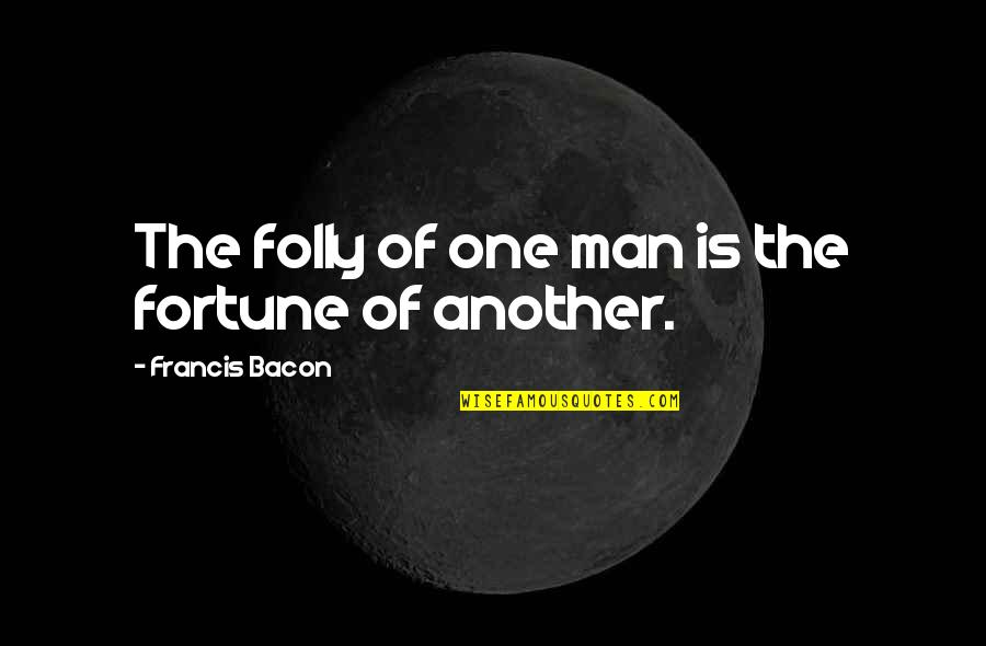 Another Man Quotes By Francis Bacon: The folly of one man is the fortune
