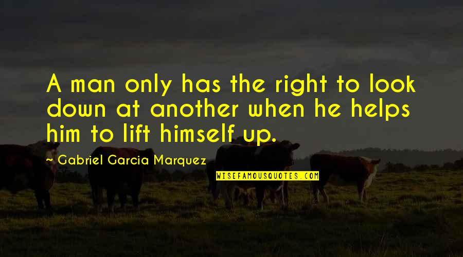 Another Man Quotes By Gabriel Garcia Marquez: A man only has the right to look