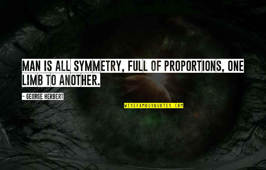 Another Man Quotes By George Herbert: Man is all symmetry, Full of proportions, one