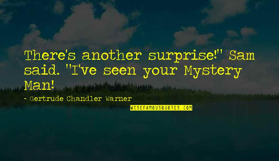 """Another Man Quotes By Gertrude Chandler Warner: There's another surprise!"""" Sam said. """"I've seen your"""