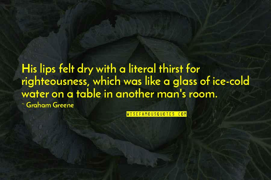 Another Man Quotes By Graham Greene: His lips felt dry with a literal thirst