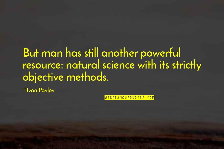 Another Man Quotes By Ivan Pavlov: But man has still another powerful resource: natural